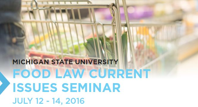 MSU Food Law Current Issues Seminar July 12-14, 2016